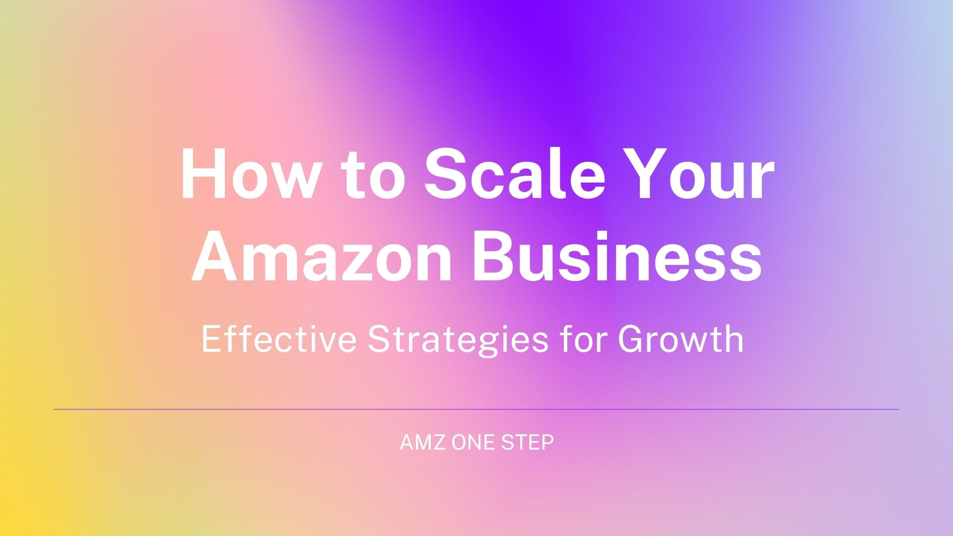 How to Scale Your Amazon Business: Effective Strategies for Growth