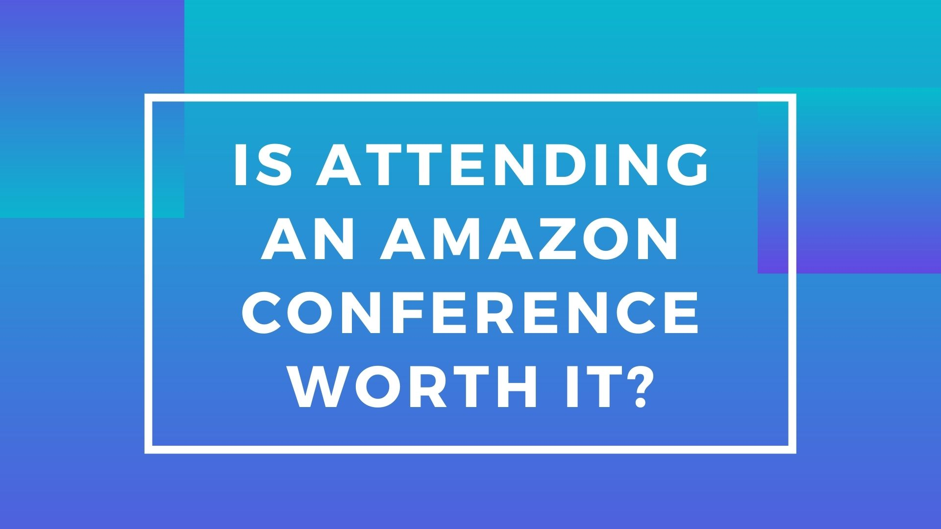 Is Attending an Amazon Conference Worth It? (What to Expect)