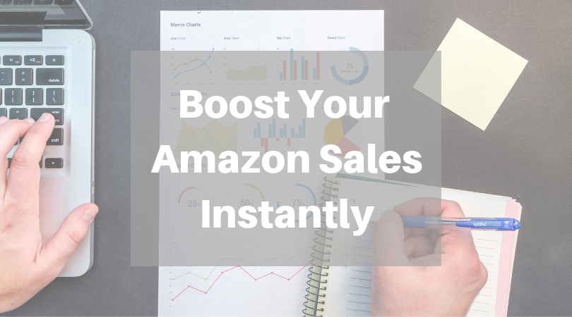 5 WAYS TO BOOST YOUR AMAZON SALES INSTANTLY!
