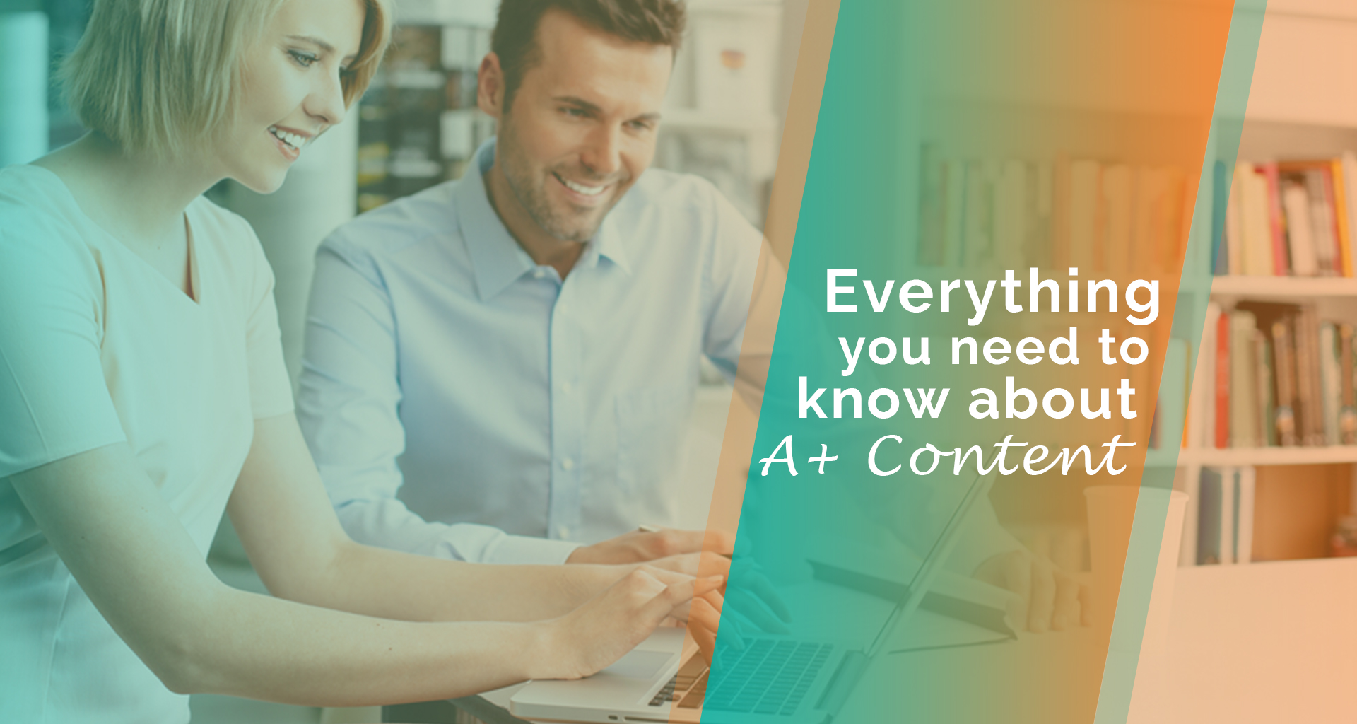 Everything You Need To know About A+ Content: