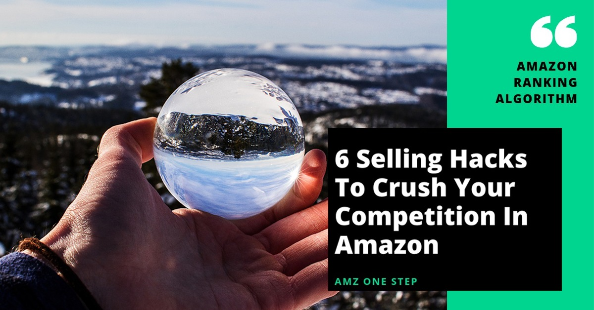 Amazon: 6 Selling Hacks To Crush Your Competition & Achieve The Number #1 Ranking For Your Products