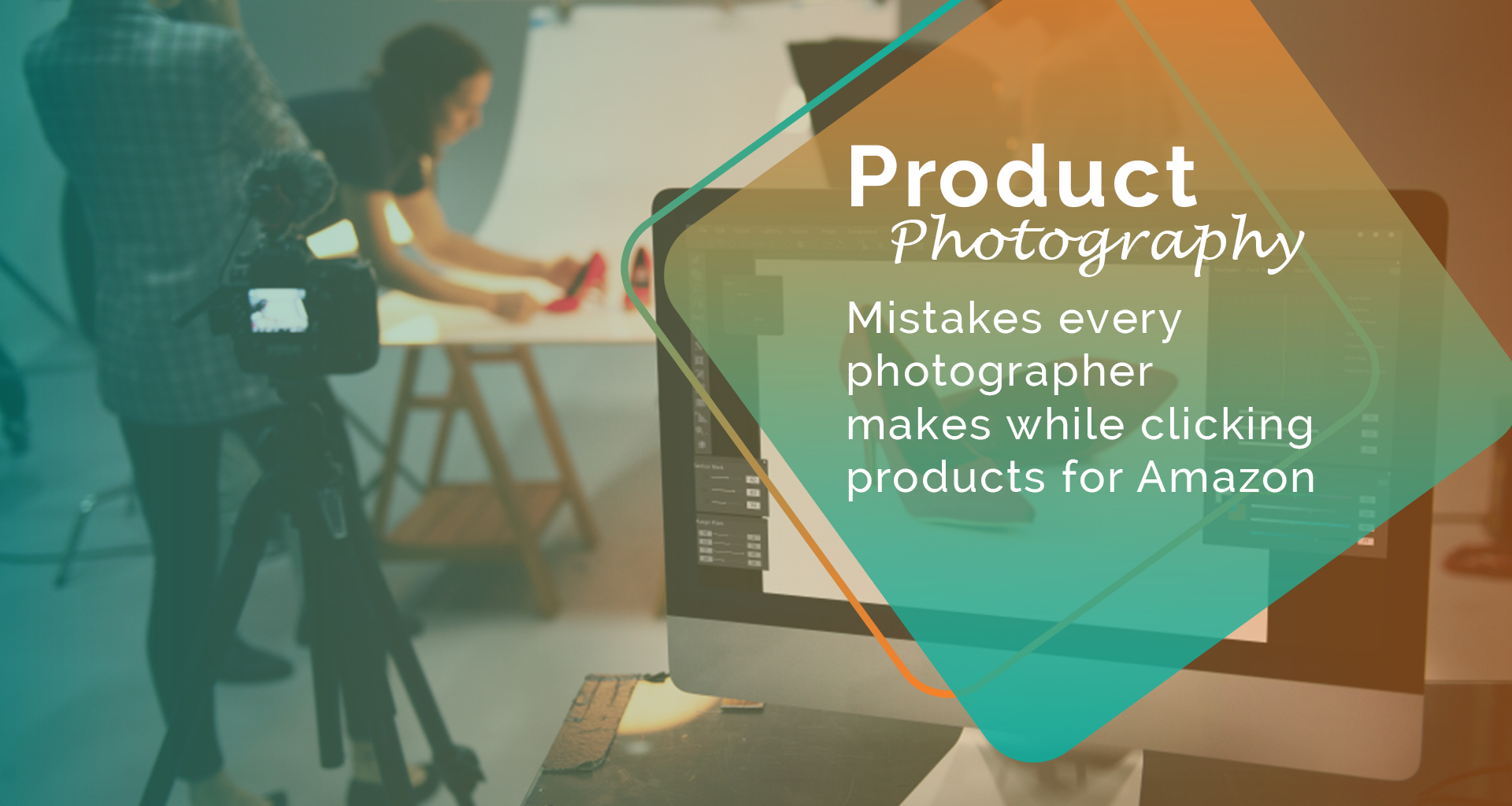 8 Mistakes Every Photographer Makes While Clicking Products For Amazon