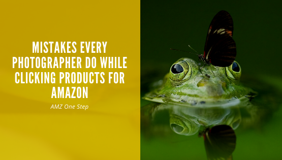 Mistakes Every Photographer Do While Clicking Products For Amazon