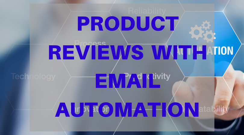 3 Steps to Earning More Product Reviews with an Automated Email Marketing Campaign