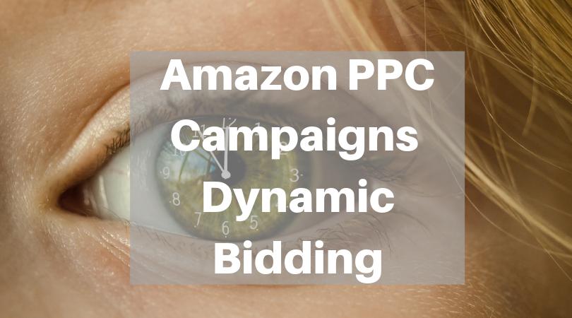 Amazon PPC Campaigns | Dynamic Bidding & Bids Placement – 2020