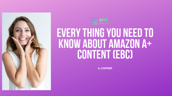 Every Thing You Need To Know About Amazon A+ Content (EBC)