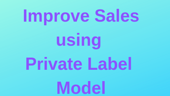Improve sales in Amazon by using Private Label