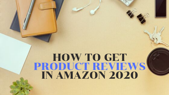 How To Get Product Reviews In Amazon 2020