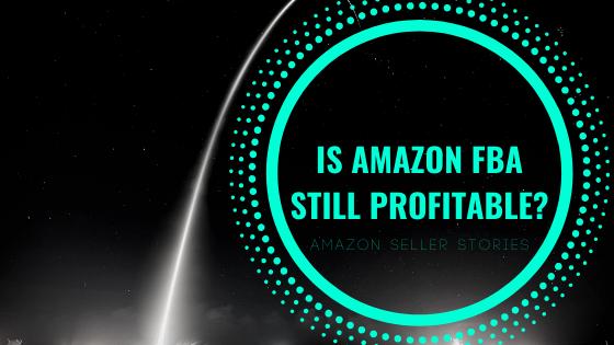 Is Amazon FBA Still Profitable?