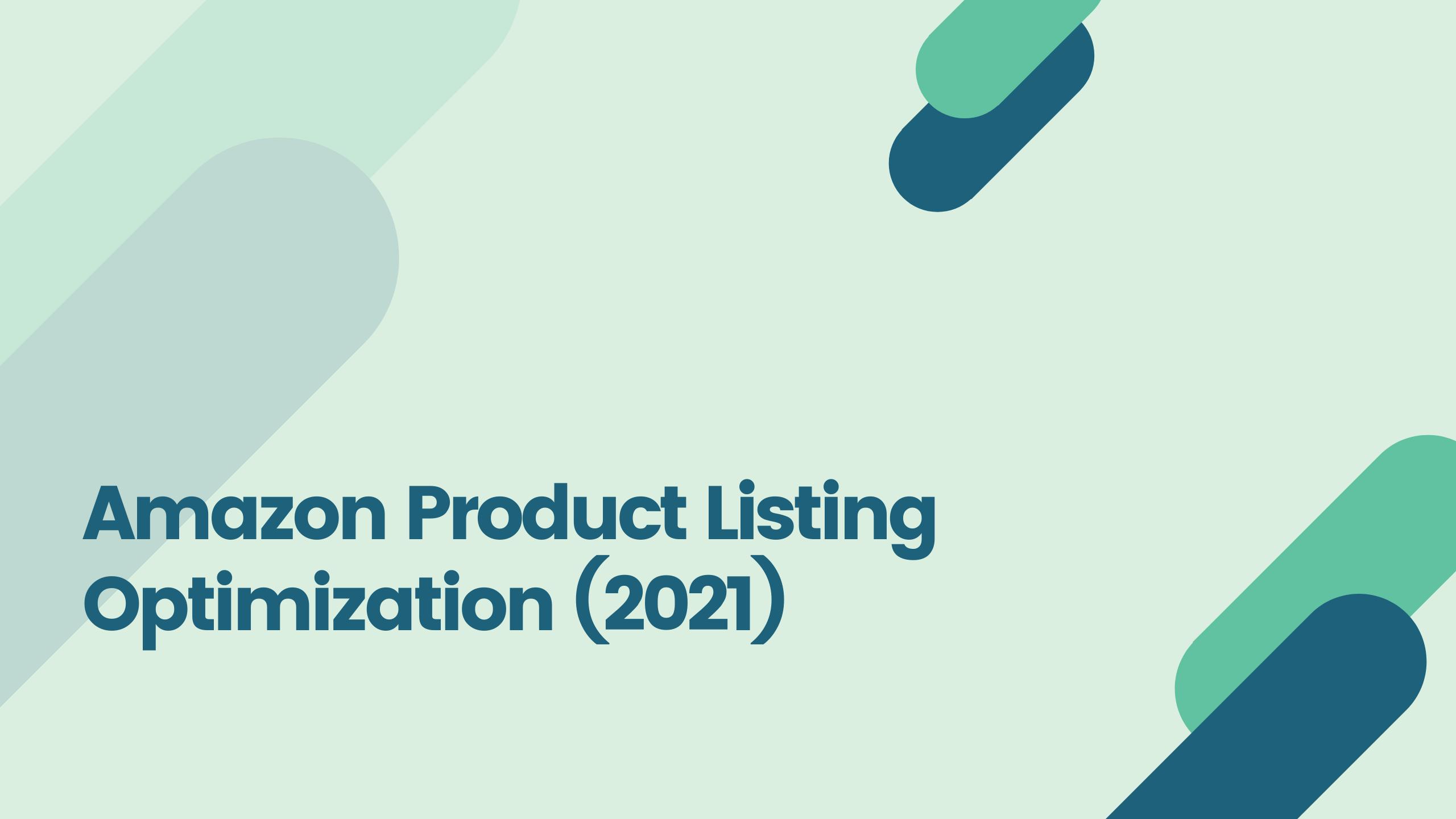 Amazon Product Listing Optimization (2021)